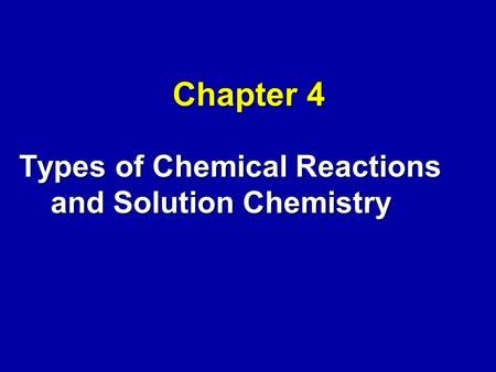 Chapter 4 Types of Chemical Reactions and Solution Chemistry.