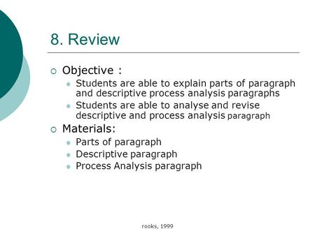 Rooks, 1999 8. Review  Objective : Students are able to explain parts of paragraph and descriptive process analysis paragraphs Students are able to analyse.