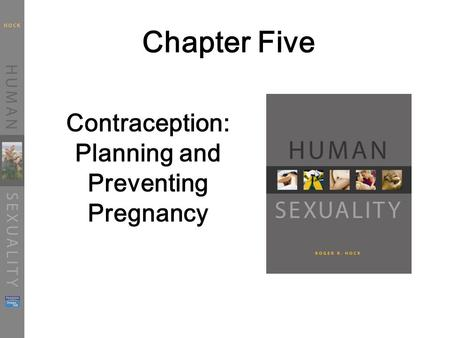 Chapter Five Contraception: Planning and Preventing Pregnancy.