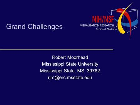 Grand Challenges Robert Moorhead Mississippi State University Mississippi State, MS 39762