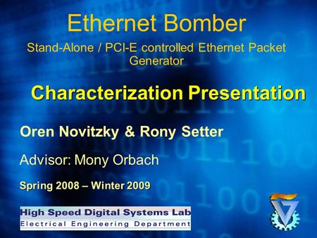 Ethernet Bomber Stand-Alone / PCI-E controlled Ethernet Packet Generator Oren Novitzky & Rony Setter Advisor: Mony Orbach Spring 2008 – Winter 2009 Characterization.