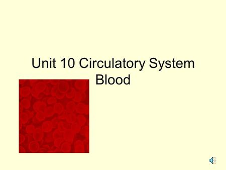 Unit 10 Circulatory System Blood 1. List the Functions of BLOOD TRANSPORT- deliver oxygen, pick up carbon dioxide and waste, transport hormones& nutrients.