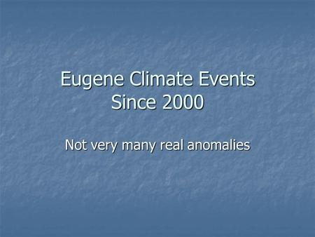 Eugene Climate Events Since 2000 Not very many real anomalies.