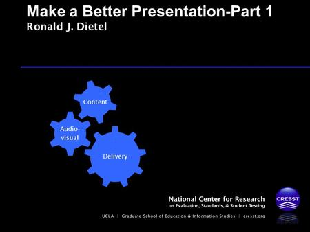 Make a Better Presentation-Part 1 Ronald J. Dietel Delivery Audio- visual Content.