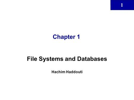 File Systems and Databases Hachim Haddouti