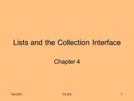 Fall 2007CS 2251 Lists and the Collection Interface Chapter 4.