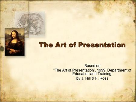 "The Art of Presentation Based on ""The Art of Presentation"", 1999, Department of Education and Training, by J. Hill & F. Ross Based on ""The Art of Presentation"","