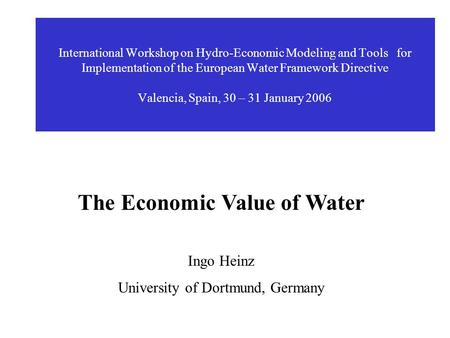 International Workshop on Hydro-Economic Modeling and Tools for Implementation of the European Water Framework Directive Valencia, Spain, 30 – 31 January.