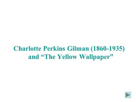 "Charlotte Perkins Gilman ( ) and ""The Yellow Wallpaper"""