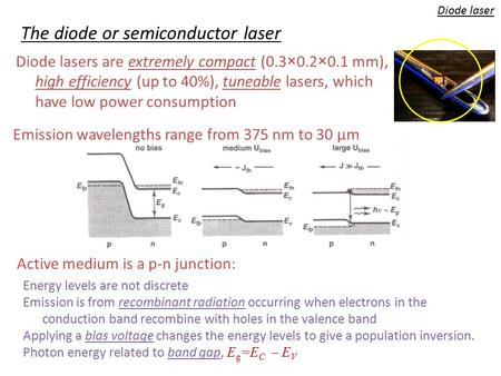 Diode laser The diode or semiconductor laser Diode lasers are extremely compact (0.3×0.2×0.1 mm), high efficiency (up to 40%), tuneable lasers, which have.