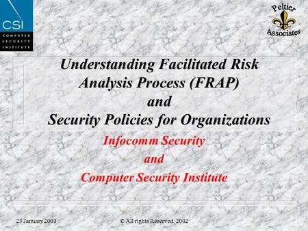 23 January 2003© All rights Reserved, 2002 Understanding Facilitated Risk Analysis Process (FRAP) and Security Policies for Organizations Infocomm Security.