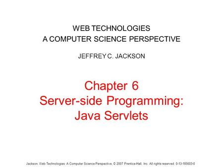 Jackson, Web Technologies: A Computer Science Perspective, © 2007 Prentice-Hall, Inc. All rights reserved. 0-13-185603-0 Chapter 6 Server-side Programming: