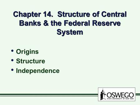 Chapter 14. Structure of Central Banks & the Federal Reserve System Origins Structure Independence Origins Structure Independence.