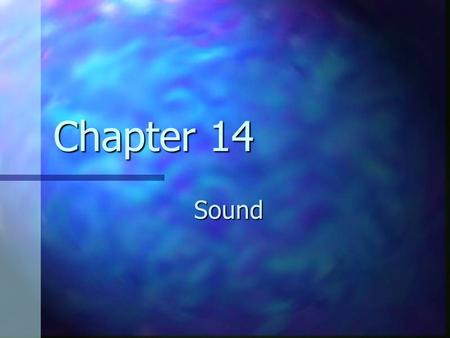 Chapter 14 Sound. Using a Tuning Fork to Produce a Sound Wave A tuning fork will produce a pure musical note A tuning fork will produce a pure musical.