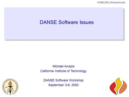 ©1998-2003, Michael Aivazis DANSE Software Issues Michael Aivazis California Institute of Technology DANSE Software Workshop September 3-8, 2003.