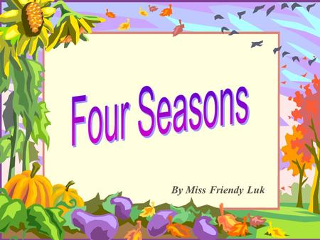 Four Seasons By Miss Friendy Luk.