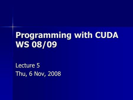 Programming with CUDA WS 08/09 Lecture 5 Thu, 6 Nov, 2008.