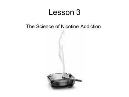 Lesson 3 The Science of Nicotine Addiction. Where does nicotine go in your body? It goes to your lungs, and then via the bloodstream to your heart and.
