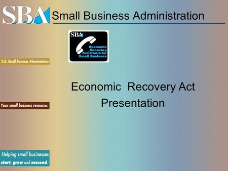 Small Business Administration Economic Recovery Act Presentation.