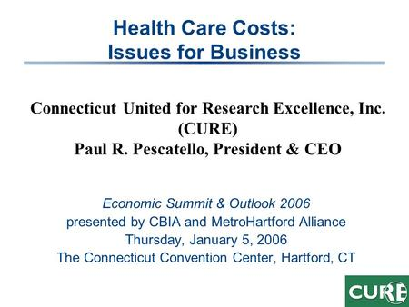 Health Care Costs: Issues for Business Economic Summit & Outlook 2006 presented by CBIA and MetroHartford Alliance Thursday, January 5, 2006 The Connecticut.