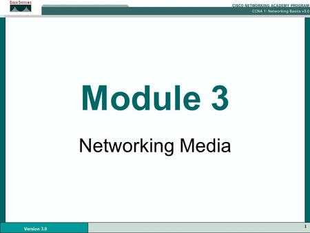 1 Version 3.0 Module 3 Networking Media. 2 Version 3.0 Cable Specifications Cables have different specifications and expectations pertaining to performance: