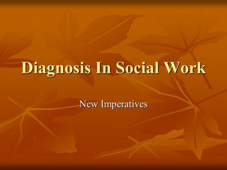 Diagnosis In Social Work New Imperatives. Discussion Questions What is the debate about typologies and labeling? What is the debate about typologies and.