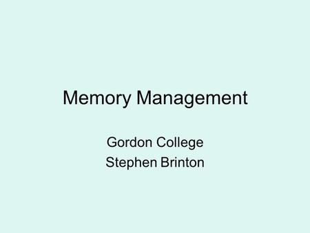 Memory Management Gordon College Stephen Brinton.