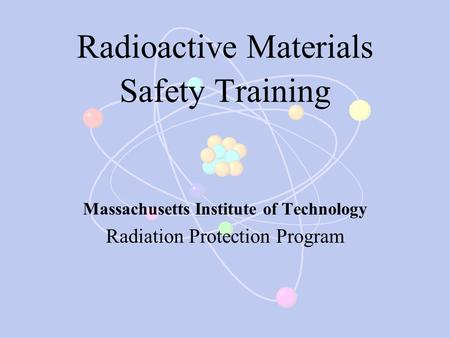 Radioactive Materials Safety Training Massachusetts Institute of Technology Radiation Protection Program.