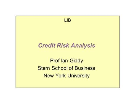 Credit Risk Analysis Prof Ian Giddy Stern School of Business New York University LIB.