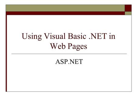 Using Visual Basic.<strong>NET</strong> in Web Pages <strong>ASP</strong>.<strong>NET</strong>. Object-Oriented Programming (Page 1) Classes and Objects – Create objects based upon a class An object is.