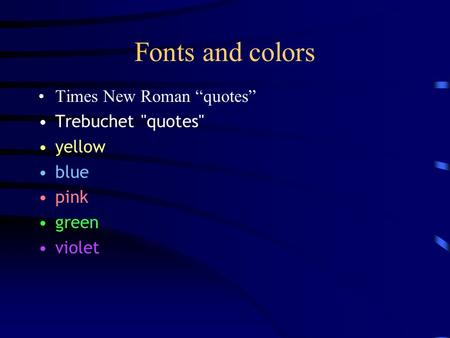 "Fonts and colors Times New Roman ""quotes"" Trebuchet quotes yellow blue pink green violet."