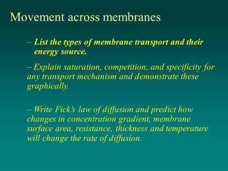 Movement across membranes –List the types of membrane transport and their energy source. – Explain saturation, competition, and specificity for any transport.