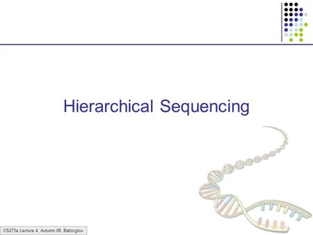 CS273a Lecture 4, Autumn 08, Batzoglou Hierarchical Sequencing.