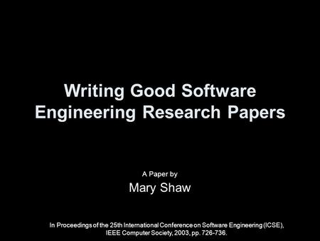Writing Good Software Engineering Research Papers A Paper by Mary Shaw In Proceedings of the 25th International Conference on Software Engineering (ICSE),