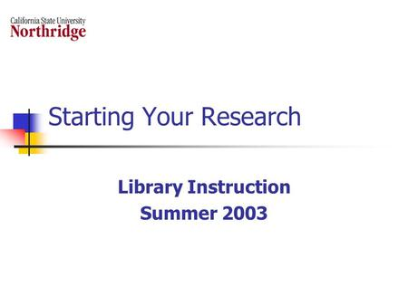 Starting Your Research Library Instruction Summer 2003.