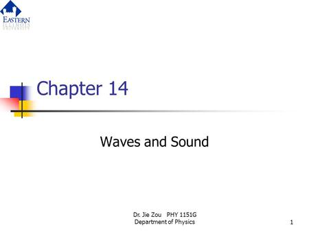 Dr. Jie Zou PHY 1151G Department of Physics1 Chapter 14 Waves and Sound.