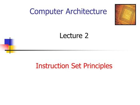 Computer Architecture Lecture 2 Instruction Set Principles.