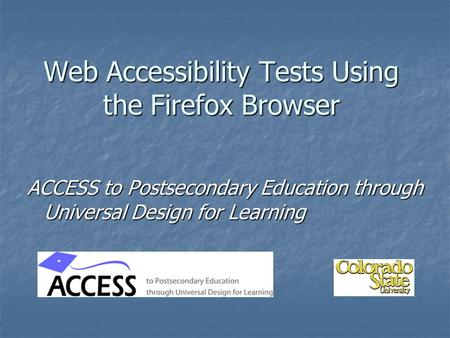 Web Accessibility Tests Using the Firefox Browser ACCESS to Postsecondary Education through Universal Design for Learning.