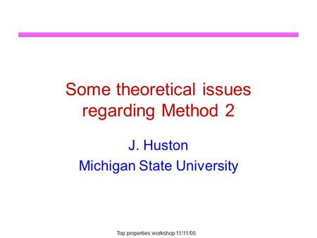 Top properties workshop 11/11/05 Some theoretical issues regarding Method 2 J. Huston Michigan State University.