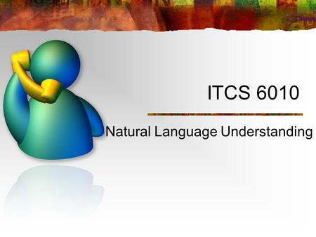 ITCS 6010 Natural Language Understanding. Natural Language Processing What is it? Studies the problems inherent in the processing and manipulation of.