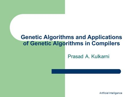 Artificial Intelligence Genetic Algorithms and Applications of Genetic Algorithms in Compilers Prasad A. Kulkarni.
