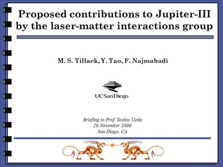 M. S. Tillack, Y. Tao, F. Najmabadi Proposed contributions to Jupiter-III by the laser-matter interactions group Briefing to Prof. Yoshio Ueda 20 November.