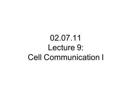 02.07.11 Lecture 9: Cell Communication I. Multicellular organisms need to coordinate cellular functions in different tissues Cell-to-cell communication.