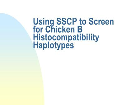 Using SSCP to Screen for Chicken B Histocompatibility Haplotypes.