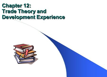 Chapter 12: Trade Theory and Development Experience.