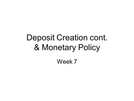 Deposit Creation cont. & Monetary Policy Week 7. Money Supply Process: Simple Model Assumptions: 10% required reserve ratio. Banks hold no excess reserves.