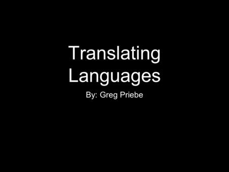 Translating Languages By: Greg Priebe. Key Points Different IPhone apps Google Translation What features GT has Why it's useful The price and how to get.