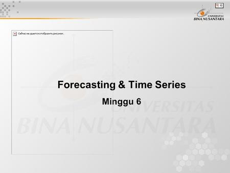Forecasting & Time Series Minggu 6. Learning Objectives Understand the three categories of forecasting techniques available. Become aware of the four.