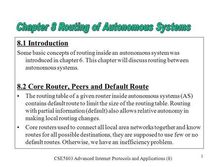 CSE5803 Advanced Internet Protocols and Applications (8) 1 8.1 Introduction Some basic concepts of routing inside an autonomous system was introduced in.