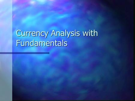 Currency Analysis with Fundamentals. Fundamental Analysis involves the use of data to assess the strength/weakness of a currency Economic Data GDP Employment.